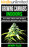Growing Cannabis Indoors: The Ultimate Concise Guide on How to Grow Massive Marijuana Plants Indoors (English Edition)