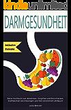 Darmgesundheit Detox Kochbuch inklusive Rezepte zum Abnehmen, Entgiften und Entschlacken, Stoffwechsel beschleunigen und Fett verbrennen am Bauch