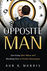 Opposite Man: Surviving after Abuse and Breaking Free of Victim Stereotypes