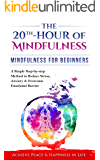 Mindfulness: The 20th-Hour Of Mindfulness: A Complete Guide to Mindfulness with Simple Step-By-Step Methods To Reduce Stress, Anxiety & Overcome Emotional ... Life,Happiness.)