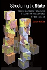 Structuring the State: The Formation of Italy and Germany and the Puzzle of Federalism Kindle Edition
