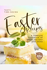 Tasty, Time-Saving Easter Recipes: A Complete Cookbook of Spring Holiday Dish Ideas! Kindle Edition