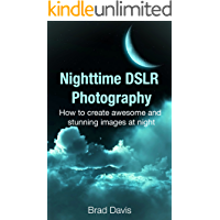 Nighttime DSLR Photography: How to create awesome and stunning images at night book cover