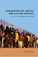 Administrative Justice and Asylum Appeals: A Study of Tribunal Adjudication Kindle Edition