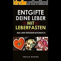 Entgifte deine Leber mit Leberfasten: Das Anti Fettleber Kochbuch