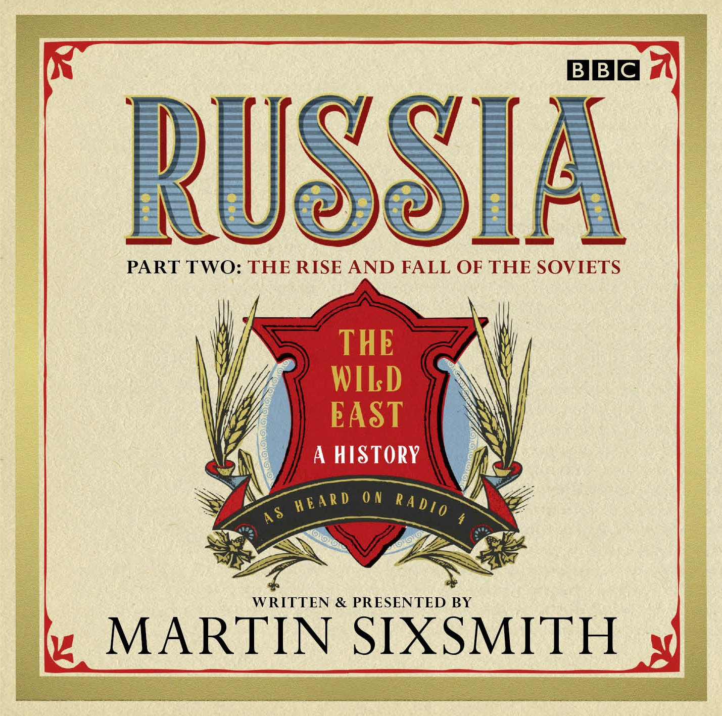 Russia: The Wild East: Part Two: The Rise and Fall of the Soviets (BBC Radio Full Cast Production) pdf