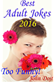 Best Adult Jokes 2016- Too Funny!: (Funny Jokes For Adults)