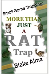 More Than Just A Rat Trap: Small Game Trapping Kindle Edition