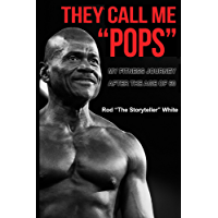 They Call Me Pops: My Fitness Journey After the age of 60 through Diet, Weight Training, Cardio Exercise, and Focus (English Edition)