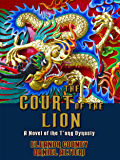 The Court of the Lion: A Novel of the T'ang Dynasty (T'ang Trilogy Book 3)