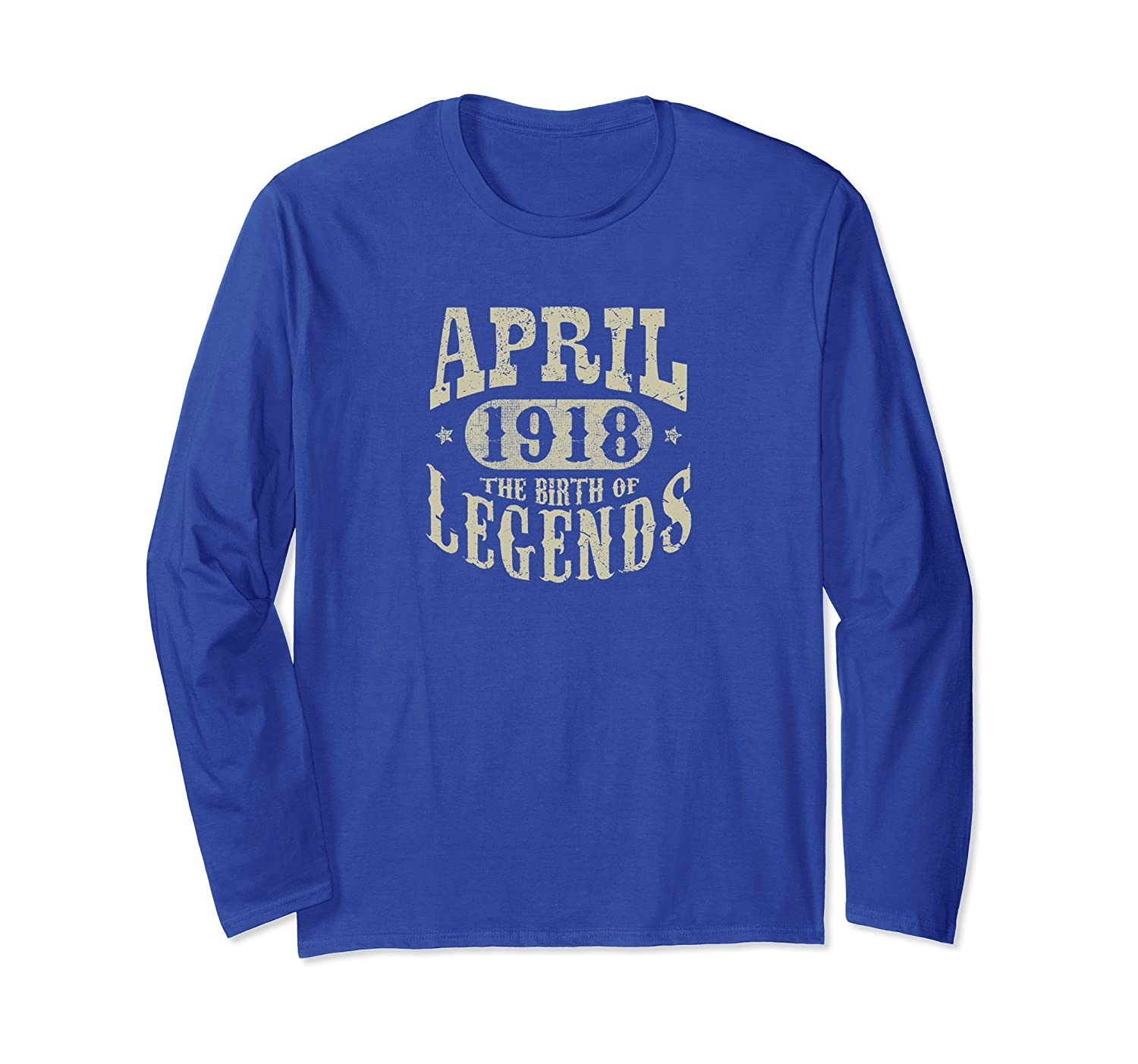 100 Years 100th Bday April 1918 Birth of Legend Longsleeve-ah my shirt one gift