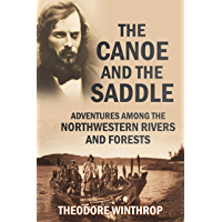 The Canoe and the Saddle: Adventures Among the Northwestern Rivers and Forests (1871)