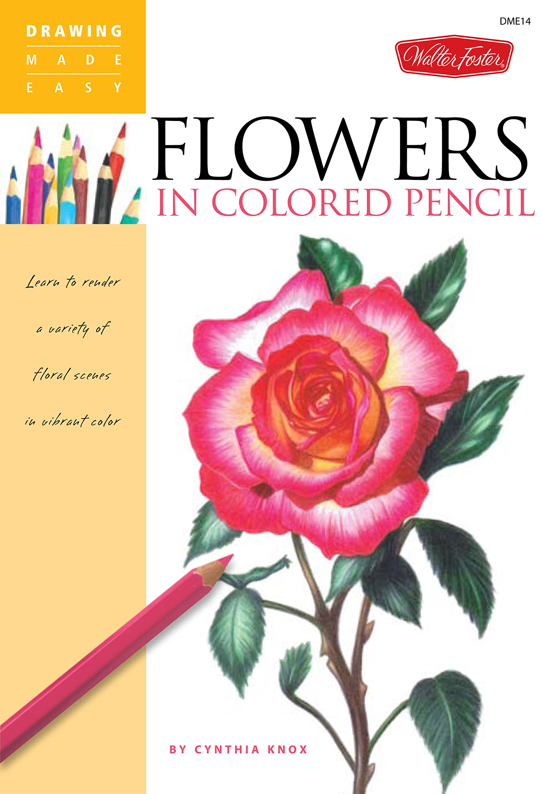 Flowers In Colored Pencil Drawing Made Easy Knox Cynthia 8601200660890 Amazon Com Books