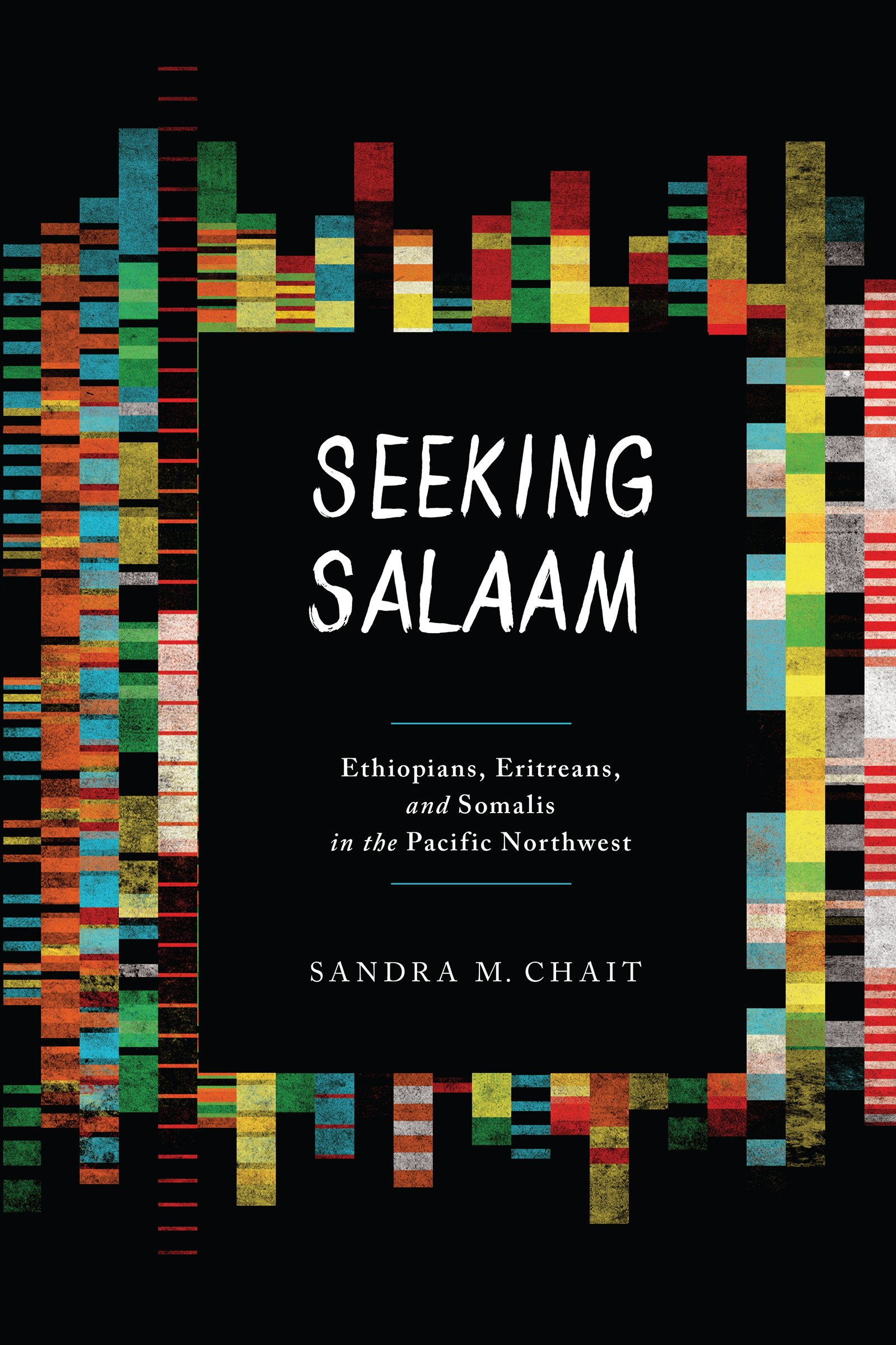 Seeking Salaam: Ethiopians, Eritreans, and Somalis in the Pacific Northwest (Samuel and Althea Stroum Books)