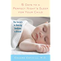5 Days to a Perfect Night's Sleep for Your Child: The Secrets to Making Bedtime a Dream