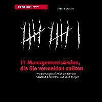 11 Managementsünden, die Sie vermeiden sollten: Wie Führungskräfte sich um Karriere, Verstand, Ehepartner und Spaß bringen