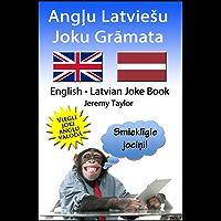 ANGĻU LATVIEŠU JOKU GRĀMATA: ENGLISH LATVIAN JOKE BOOK (Language Learning Joke Books) (English Edition)