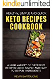 Keto Recipes Cookbook: Healthy, Simple and Quick Keto Recipes: Keto Recipes Cookbook With a Huge Variety of Different Recipes Using Simple and Easy To ... Easy Keto Recipes, Healthy Keto Recipes 1)