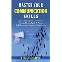 Master Your Communication Skills: 7 Easy Techniques To Converse at Work And Home, Speak To Public, Build Rapport and…