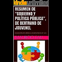 """RESUMEN DE """"GOBIERNO Y POLÍTICA PÚBLICA"""", DE BERTRAND DE JOUVENEL: COLECCIÓN RESÚMENES UNIVERSITARIOS Nº 319"""
