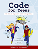 Code For Teens: The Awesome Beginner's Guide to Programming Volume 1: Javascript