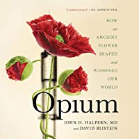 Opium: How an Ancient Flower Shaped and Poisoned Our World