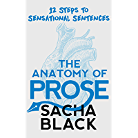 The Anatomy of Prose: 12 Steps to Sensational Sentences (Better Writers Series)