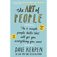 The Art of People: The 11 Simple People Skills That Will Get You Everything You Want (English Edition)