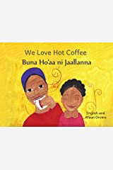 We Love Hot Coffee: In English and Afaan Oromo Kindle Edition
