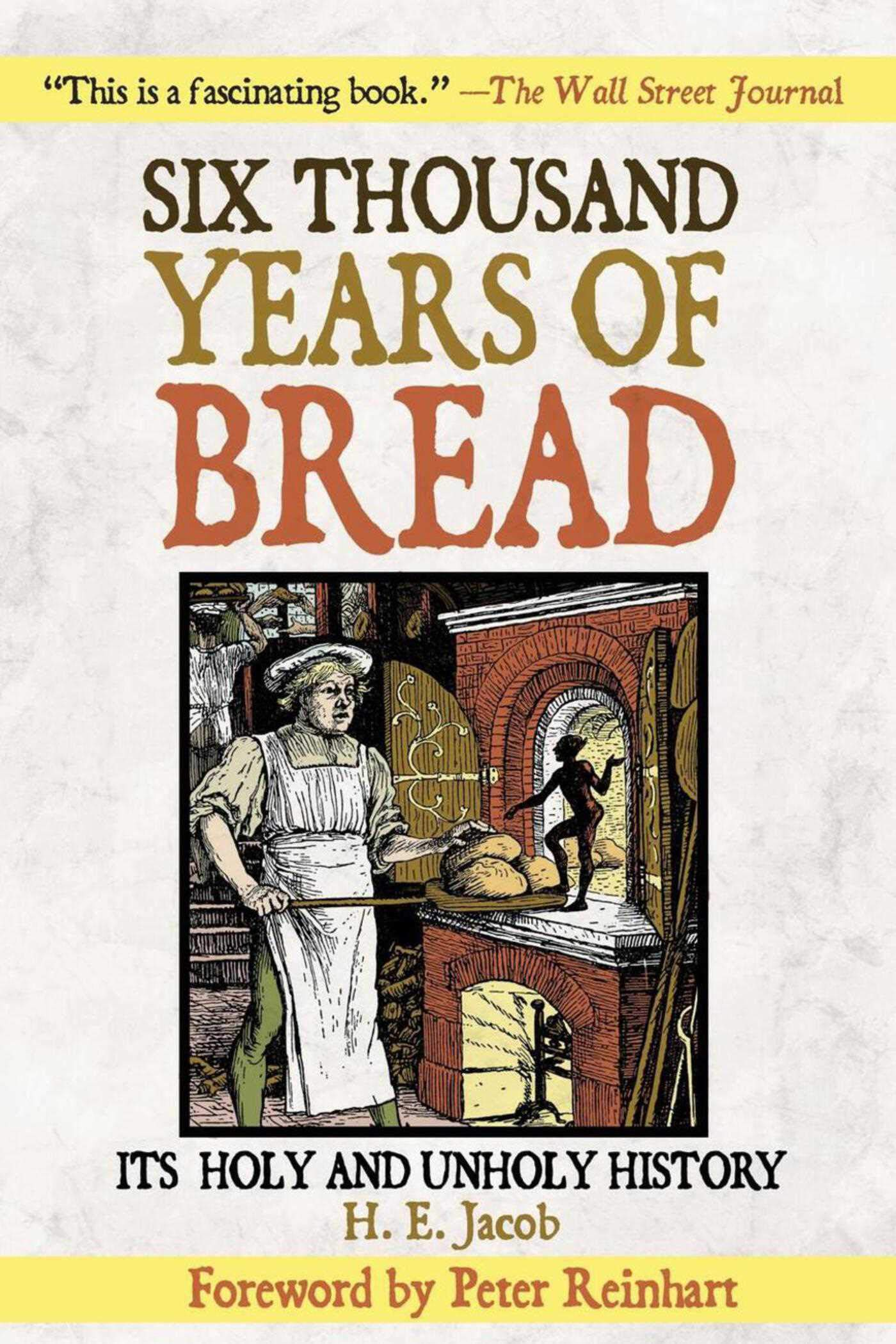 Six Thousand Years of Bread: Its Holy and Unholy History by Skyhorse