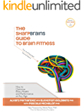 The SharpBrains Guide to Brain Fitness: How to Optimize Brain Health and Performance at Any Age