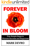 Forever in Bloom: Five Simple Steps to Ultimate Success and Happiness