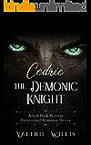 Cedric the Demonic Knight: Adult Dark Fantasy Paranormal Romance Series (The Cedric Series Book 1)