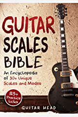 Guitar Scales Bible: An Encyclopedia of 30+ Unique Scales and Modes: 125+ Practice Lick (Guitar Scales Mastery Book 2) Kindle Edition