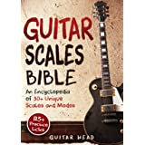 Guitar Scales Bible: An Encyclopedia of 30+ Unique Scales and Modes: 125+ Practice Lick (Guitar Scales Mastery Book 2)