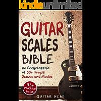 Guitar Scales Bible: An Encyclopedia of 30+ Unique