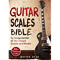 Guitar Scales Bible: An Encyclopedia of 30+ Unique Scales and Modes: 125+ Practice Lick (Guitar Scales Mastery Book 2) book cover
