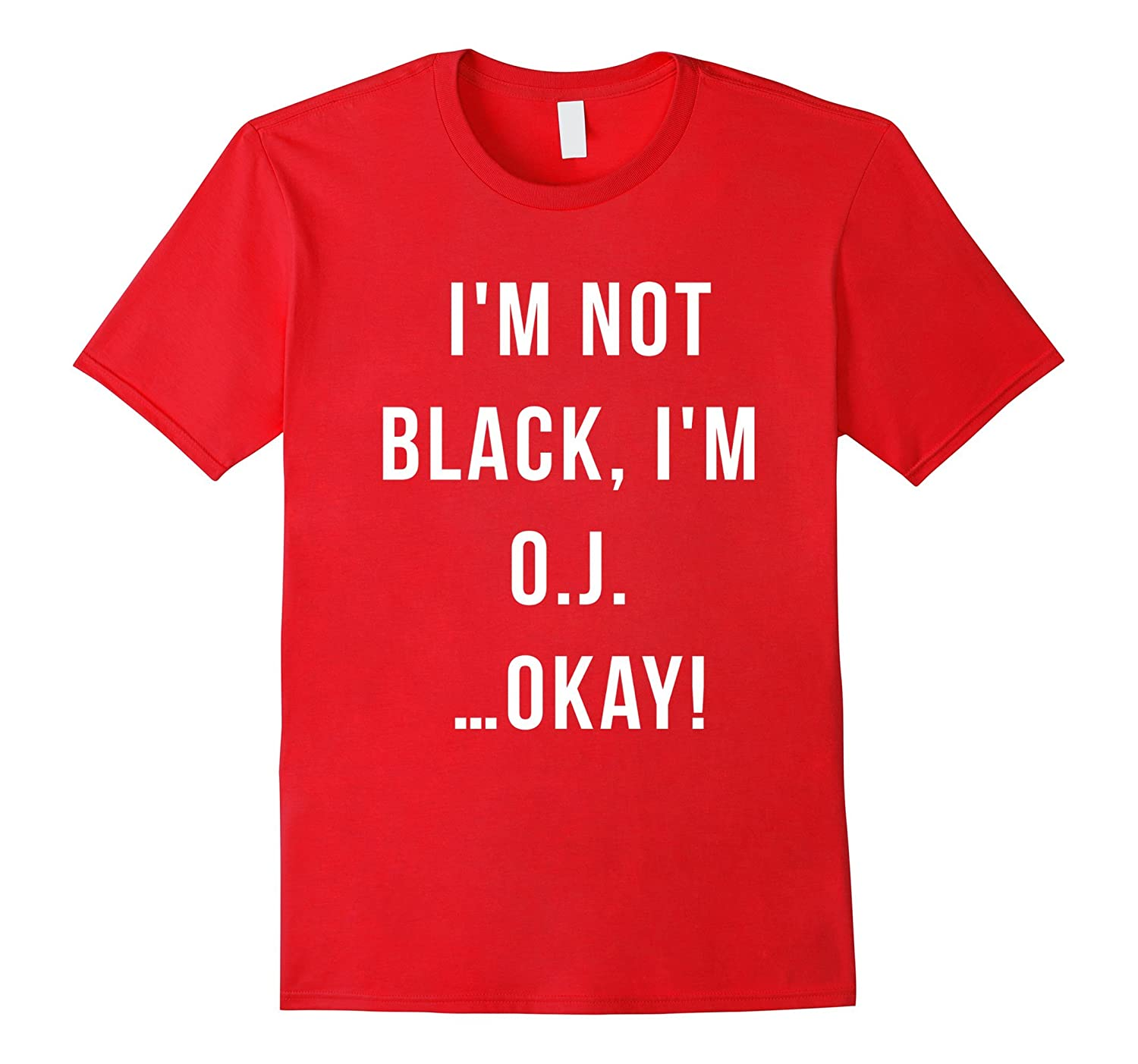I'm Not Black I'm OJ T-Shirt Funny Hip Hop-TH