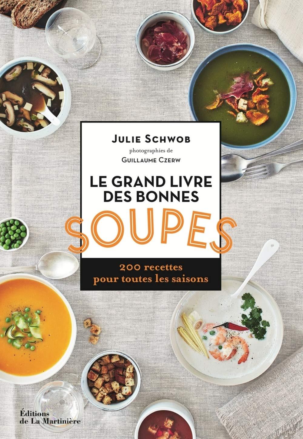 Le grand livre des bonnes soupes - 200 recettes pour toutes les saisons Relié – 25 octobre 2018 Julie Schwob Guillaume Czerw La Martinière 2732488577