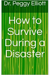 How to Survive During a Disaster (Disaster Preparation Book 2) Kindle Edition