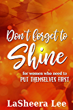 Don't Forget To Shine: For Sisters Who Forget To Put Themselves First