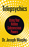 Telepsychics: Using Your Hidden Subconscious Powers