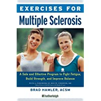 Exercises For Multiple Sclerosis: A Safe and Effective Program to FightFatigue, Build Strength: A Safe and Effective Program to Fight Fatigue, Build Strength, and Improve Balance