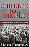 Children To A Degree: Growing Up Under the Third Reich: Book 1