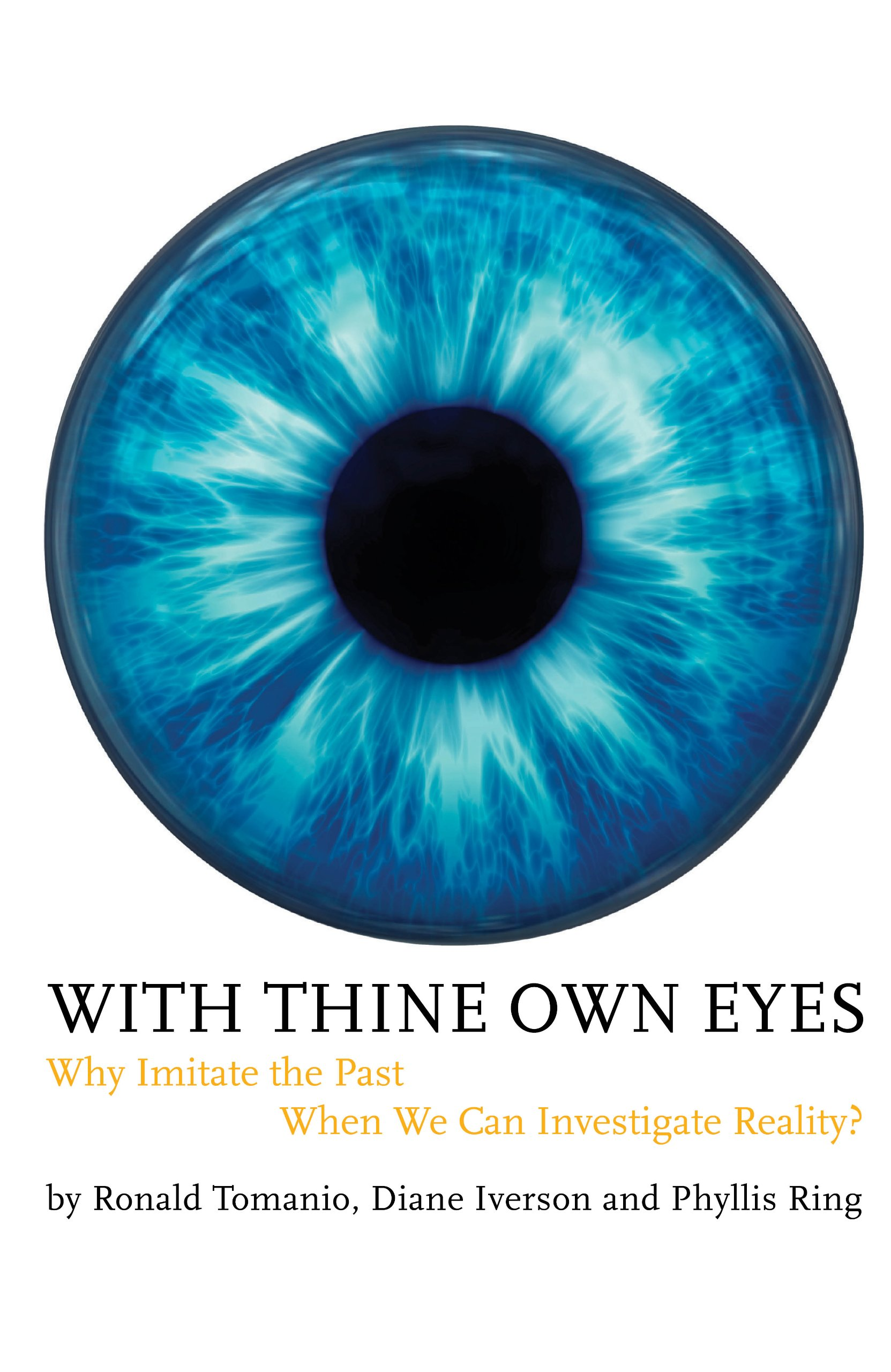 With Thine Own Eyes  Why Imitate The Past When We Can Investigate Reality   English Edition