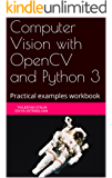 Computer Vision with OpenCV and Python 3: Practical examples workbook