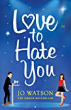 Love to Hate You: The laugh-out-loud romantic comedy of 2018 (English Edition)