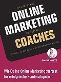 Das perfekte Online Marketing Konzept für Coaches: Website, Social Media, Content Marketing und Funnel: Wie du ins Online-Marketing startest für erfolgreiche Kundenakquise (German Edition)