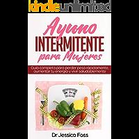Ayuno Intermitente para Mujeres: Guía completa para perder peso rápidamente, aumentar tu energía y vivir saludablemente (Intermittent Fasting  nº 1)