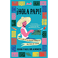 Hola Papi: How to Come Out in a Walmart Parking Lot and Other Life Lessons (English Edition)